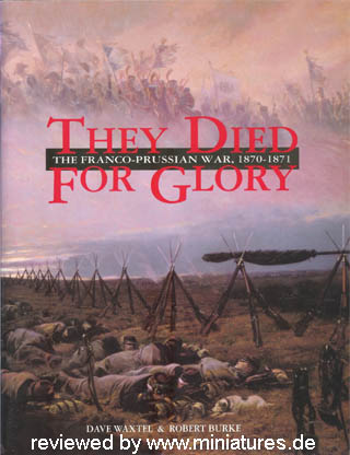 They Died For Glory – The Franco-Prussian War, 1870–1871 by Dave Waxtel & Robert Burke